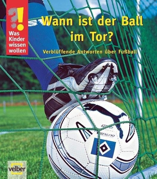 Was Kinder wissen wollen: Wann ist der Ball im Tor? Verblüffende Antworten über Fussball