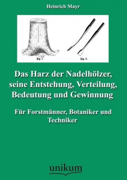 Das Harz der Nadelhölzer, seine Entstehung, Verteilung, Bedeutung und Gewinnung