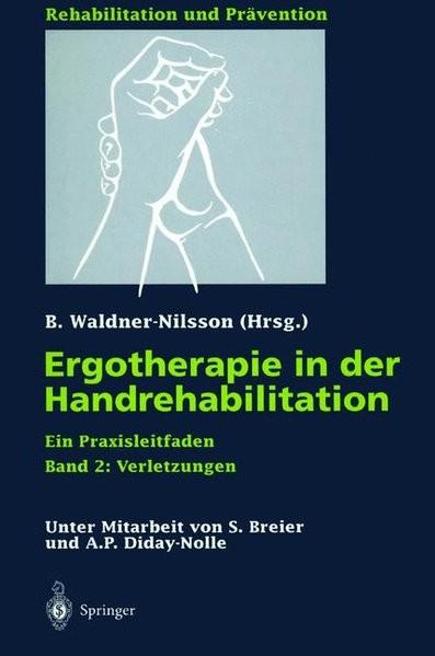 Ergotherapie in der Handrehabilitation: Ein Praxisleitfaden. Band 2: Verletzungen (Rehabilitation un