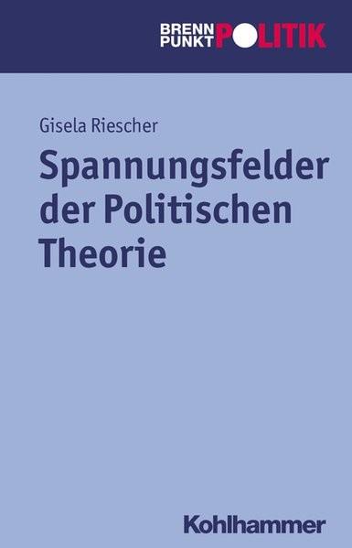 Spannungsfelder der Politischen Theorie (Brennpunkt Politik)