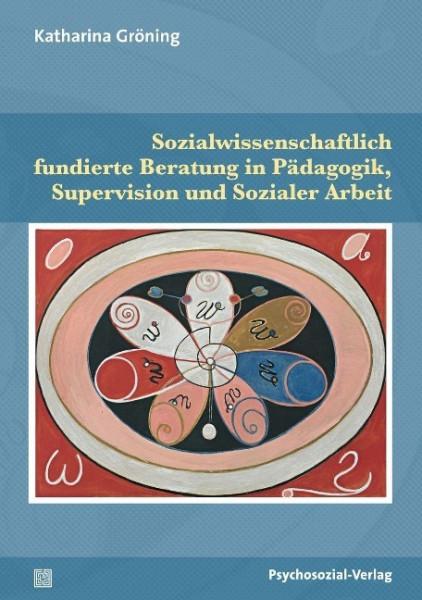 Sozialwissenschaftlich fundierte Beratung in Pädagogik, Supervision und Sozialer Arbeit