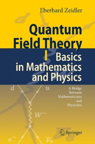 Quantum Field Theory I: Basics in Mathematics and Physics