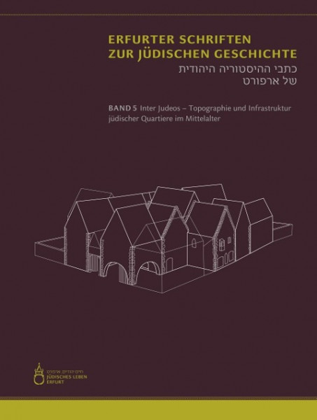 Inter Judeos - Topographie und Infrastruktur jüdischer Quartiere im Mittelalter