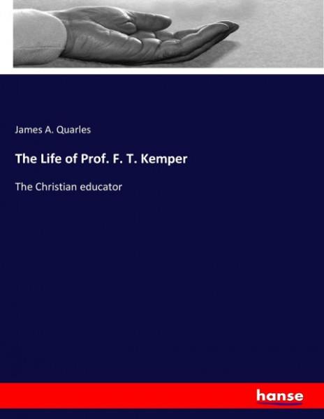 The Life of Prof. F. T. Kemper