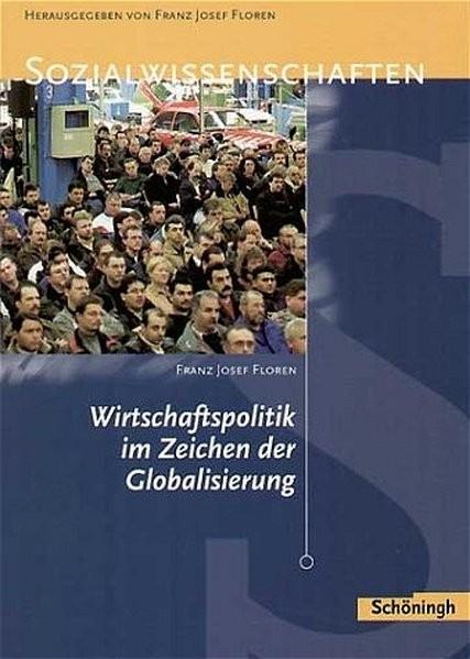 Sozialwissenschaften in der Sekundarstufe II / Wirtschaftspolitik im Zeichen der Globalisierung