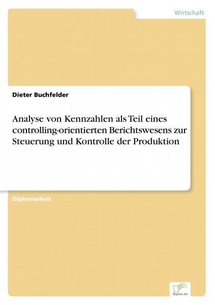 Analyse von Kennzahlen als Teil eines controlling-orientierten Berichtswesens zur Steuerung und Kontrolle der Produktion