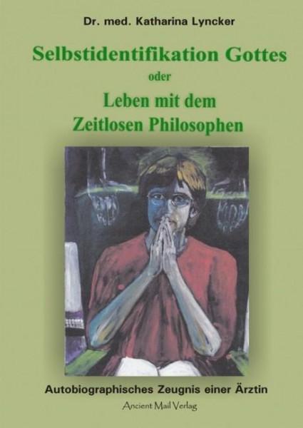 Selbstidentifikation Gottes oder Leben mit dem Zeitlosen Philosophen