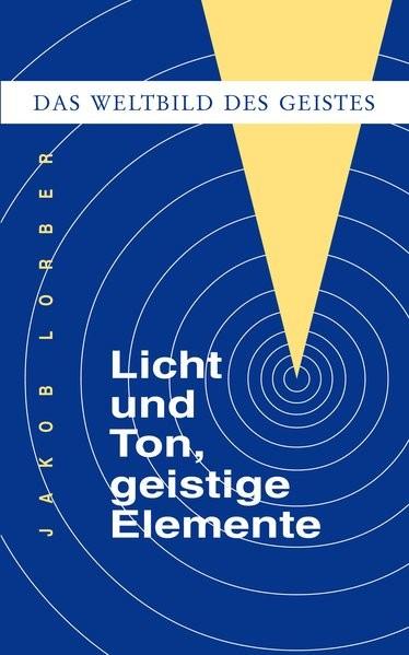 Weltbild des Geistes / Licht und Ton, geistige Elemente