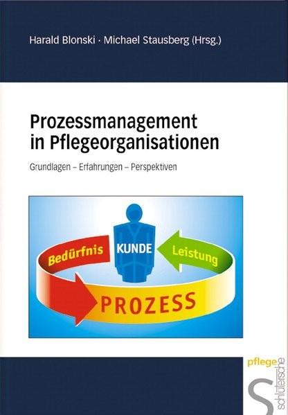 Prozessmanagement in Pflegeorganisationen: Grundlagen - Erfahrungen - Perspektiven