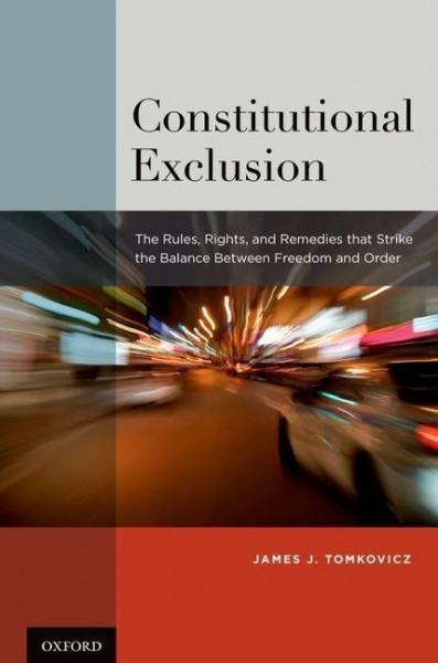 Constitutional Exclusion: The Rules, Rights, and Remedies That Strike the Balance Betwthe Rules, Rig