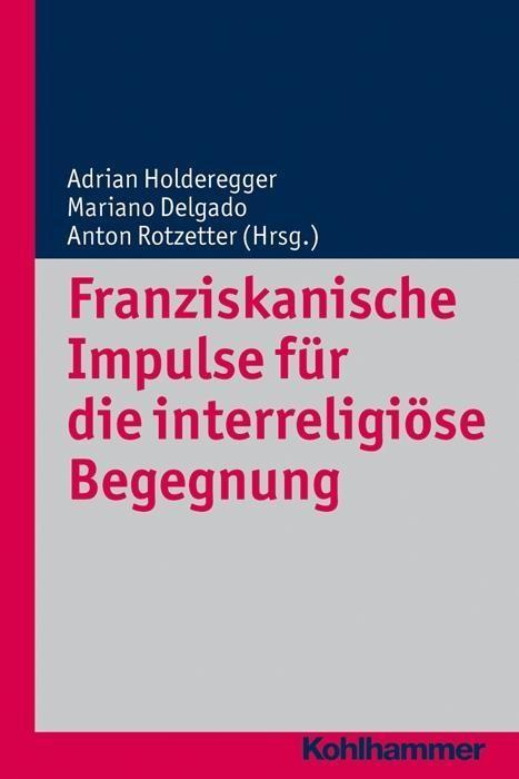 Franziskanische Impulse fr die interreligise Begegnung - Holderegger, Adrian