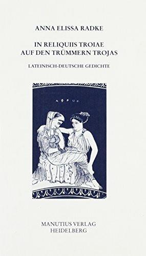 In Reliquiis Troiae / Auf den Trümmern Trojas
