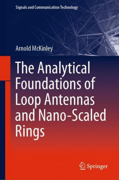 The Analytical Foundations of Loop Antennas and Nano-Scaled Rings