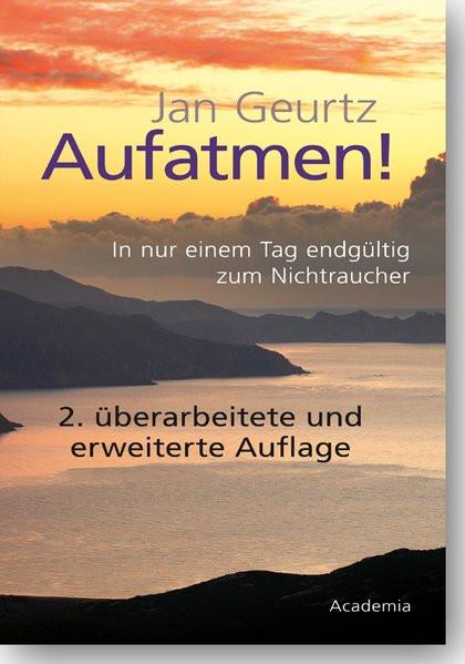 Aufatmen!: In nur einem Tag endgültig zum Nichtraucher. 2. überarbeitete und erweiterte Auflage. (Be
