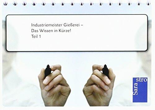 Industriemeister Gießerei - Das Wissen in Kürze
