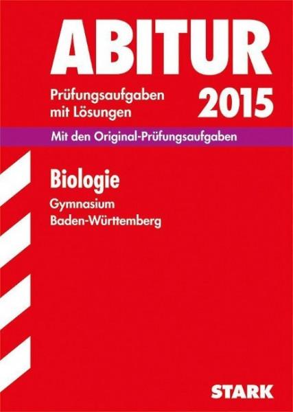 Abitur-Prüfungsaufgaben Biologie 2015 Gymnasium Baden-Württemberg. Mit Lösungen