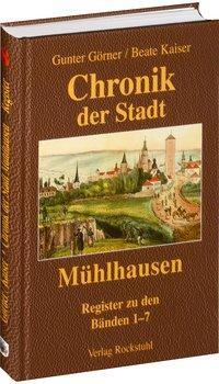 Chronik der Stadt Mühlhausen in Thüringen. BAND 8 [Namens- und Sachregister (Band 1-7)]