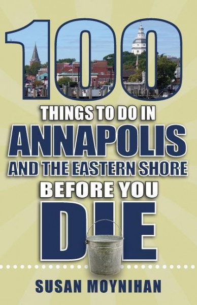 100 Things to Do in Annapolis and the Eastern Shore Before You Die
