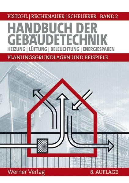 Handbuch der Gebäudetechnik - Planungsgrundlagen und Beispiele: Band 2: Heizung, Lüftung, Beleuchtun