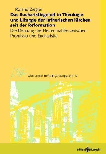 Das Eucharistiegebet in Theologie und Liturgie der lutherischen Kirchen seit der Reformation