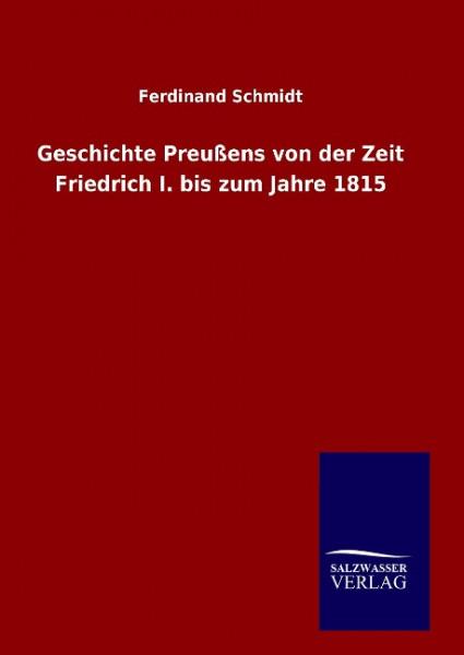 Geschichte Preußens von der Zeit Friedrich I. bis zum Jahre 1815