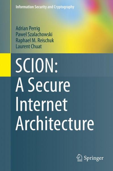 SCION: A Secure Internet Architecture