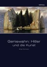 Geniewahn: Hitler und die Kunst