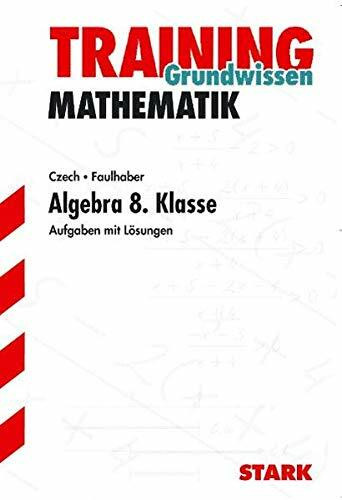 Training Grundwissen Mathematik. Algebra. 8. Klasse