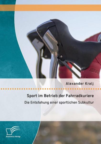 Sport im Betrieb der Fahrradkuriere: Die Entstehung einer sportlichen Subkultur