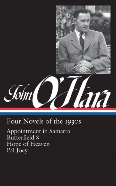 John O'Hara: Four Novels of the 1930s (Loa #313): Appointment in Samarra / Butterfield 8 / Hope of H
