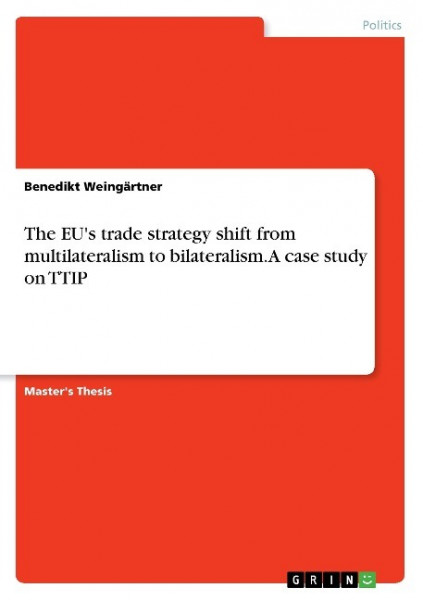 The EU's trade strategy shift from multilateralism to bilateralism. A case study on TTIP