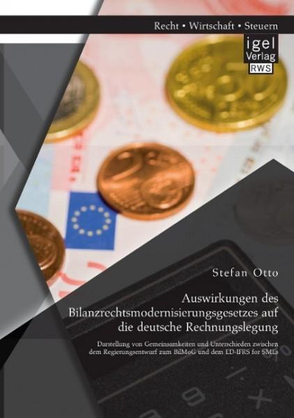 Auswirkungen des Bilanzrechtsmodernisierungsgesetzes auf die deutsche Rechnungslegung: Darstellung v