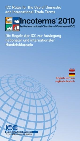 Incoterms® 2010 - Die Regeln der ICC zur Auslegung nationaler und internationaler Handelsklauseln