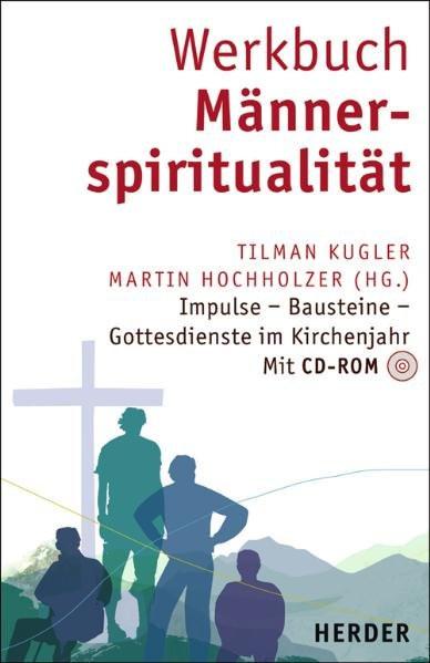 Werkbuch Männerspiritualität: Impulse - Bausteine - Gottesdienste im Kirchenjahr
