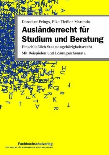 Ausländerrecht für Studium und Beratung: Einschließlich Staatsangehörigkeitsrecht Mit Beispielen und