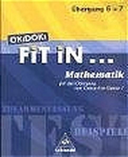 OKiDOKi. Fit In...Mathematik. Für den Übergang von Klasse 6 in Klasse 7