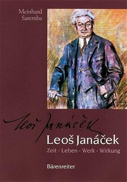 Leos Janácek. Zeit - Leben - Werk - Wirkung. Mit vielen bisher in Deutschland unveröffentlichten Bri