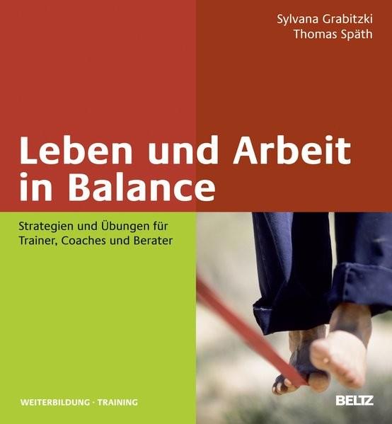 Leben und Arbeit in Balance: Strategien und Übungen für Trainer, Coaches und Berater (Beltz Weiterbi
