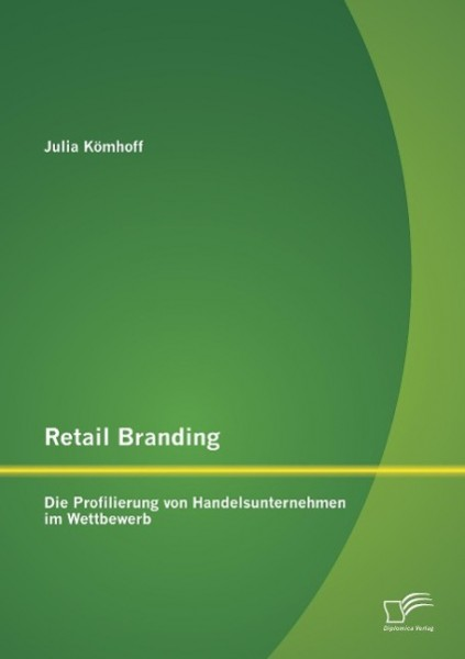 Retail Branding: Die Profilierung von Handelsunternehmen im Wettbewerb