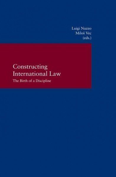 Constructing International Law - The Birth of a Discipline