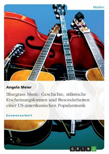 Bluegrass Music: Geschichte, stilistische Erscheinungsformen und Besonderheiten einer US-amerikanisc