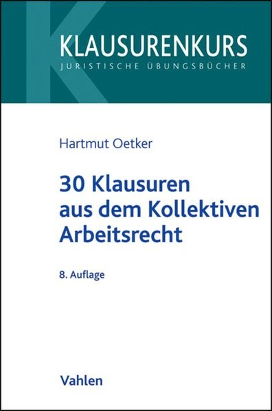 30 Klausuren aus dem Kollektiven Arbeitsrecht (Klausurenkurs)