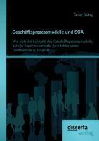 Geschäftsprozessmodelle und SOA: Wie sich die Auswahl des Geschäftsprozessmodells auf die Serviceorientierte Architektur eines Unternehmens auswirkt