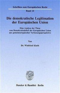 Die demokratische Legitimation der Europäischen Union aus gemeinschafts gemeineuropäischer Verfassungsperspektive