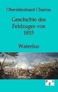 Geschichte des Feldzuges von 1815 - Waterloo