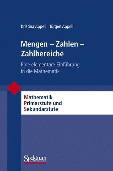 Mengen - Zahlen - Zahlbereiche: Eine Elementare Einführung in die Mathematik (Mathematik Primarstufe
