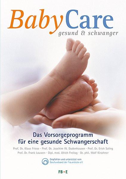 BabyCare - gesund & schwanger: 6. AKTUALISIERTE NEUAUFLAGE 2014 - Das Vorsorgeprogramm für eine gesu