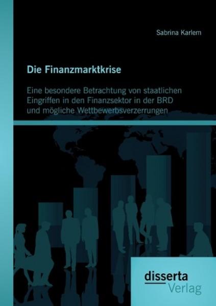 Die Finanzmarktkrise: Eine besondere Betrachtung von staatlichen Eingriffen in den Finanzsektor in der BRD und mögliche Wettbewerbsverzerrungen