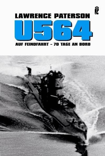 U 564 auf Feindfahrt: 70 Tage an Bord (Ullstein Maritim)