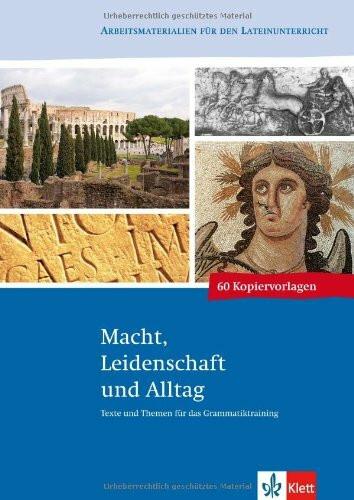 Texte und Themen: Macht, Leidenschaft und Alltag. Latein Kopiervorlagen 3.-4. Lernjahr
